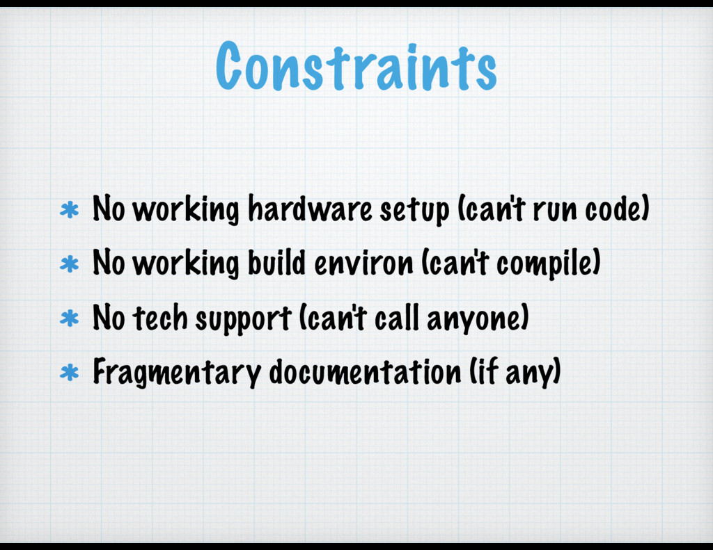 Constraints No working hardware setup (can't ru...