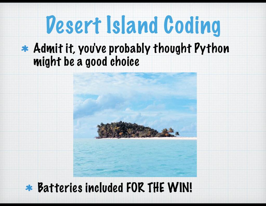 Desert Island Coding Admit it, you've probably ...