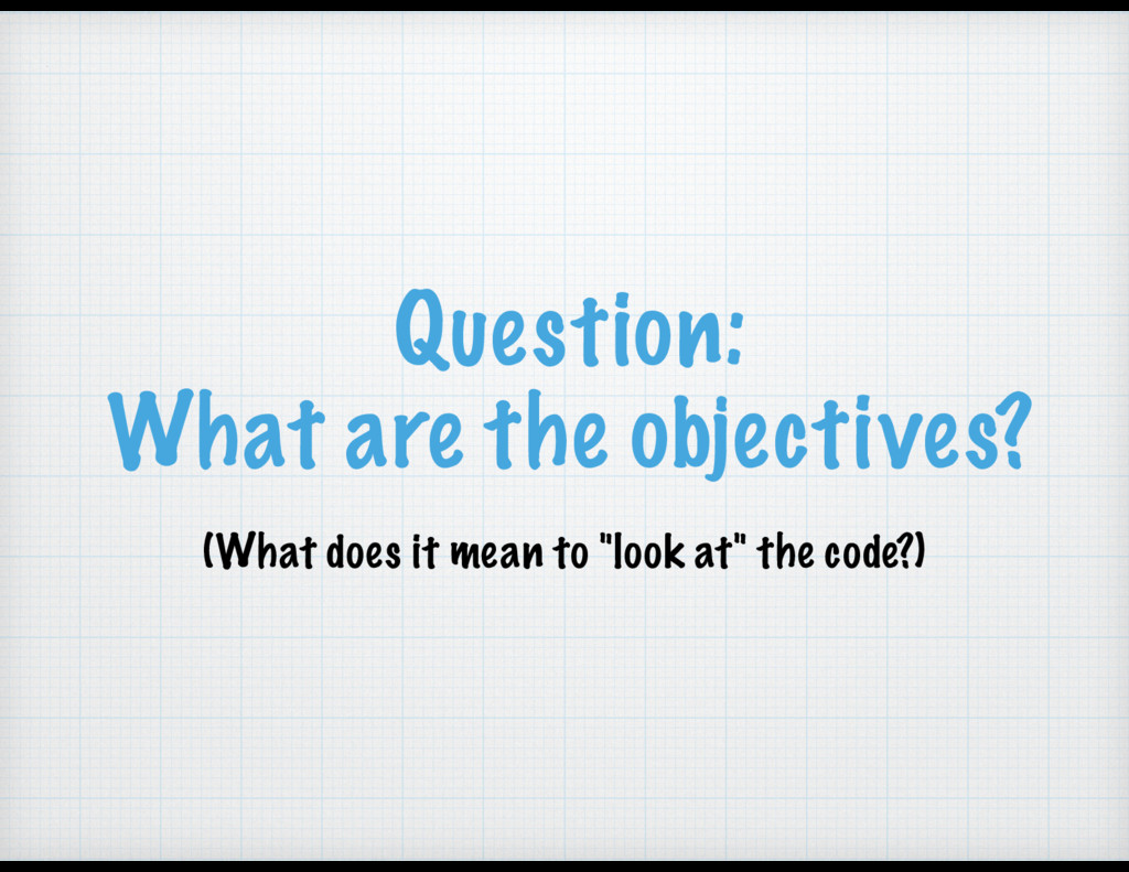 Question: What are the objectives? (What does i...