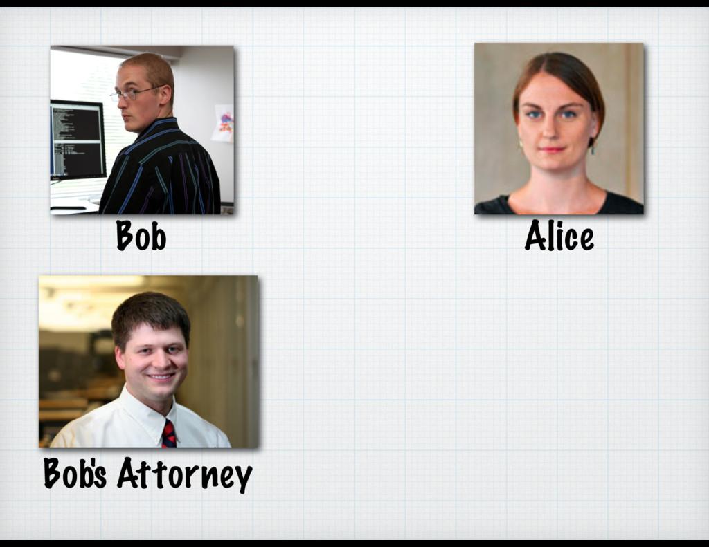 Alice Bob Bob's Attorney