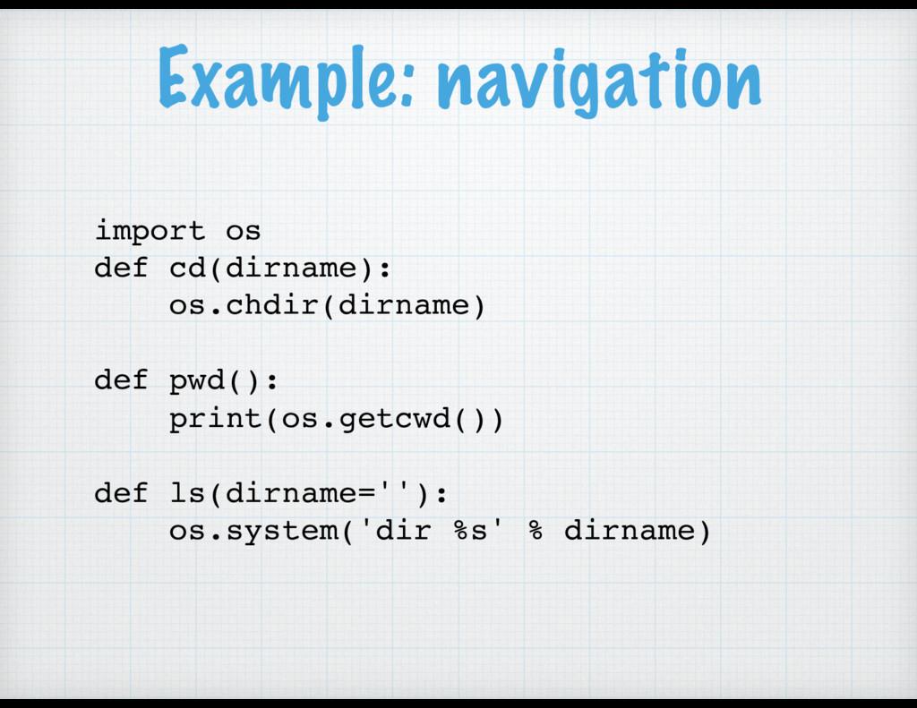 Example: navigation import os def cd(dirname): ...