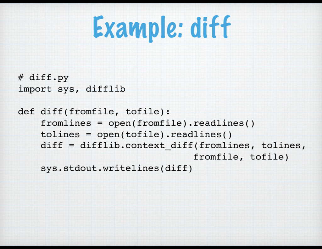 Example: diff # diff.py import sys, difflib def...