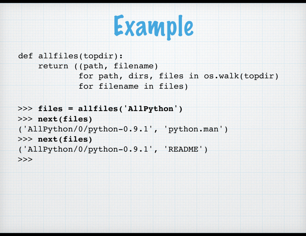 Example def allfiles(topdir): return ((path, fi...