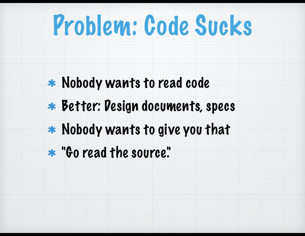 Problem: Code Sucks Nobody wants to read code B...