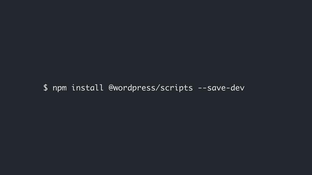 $ npm install @wordpress/scripts --save-dev