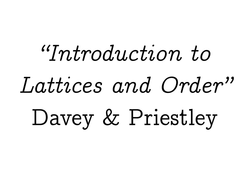 """""""Introduction to Lattices and Order"""" Davey & Pr..."""