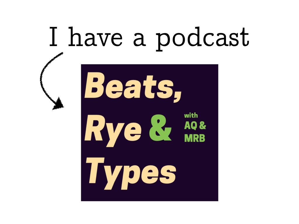 I have a podcast