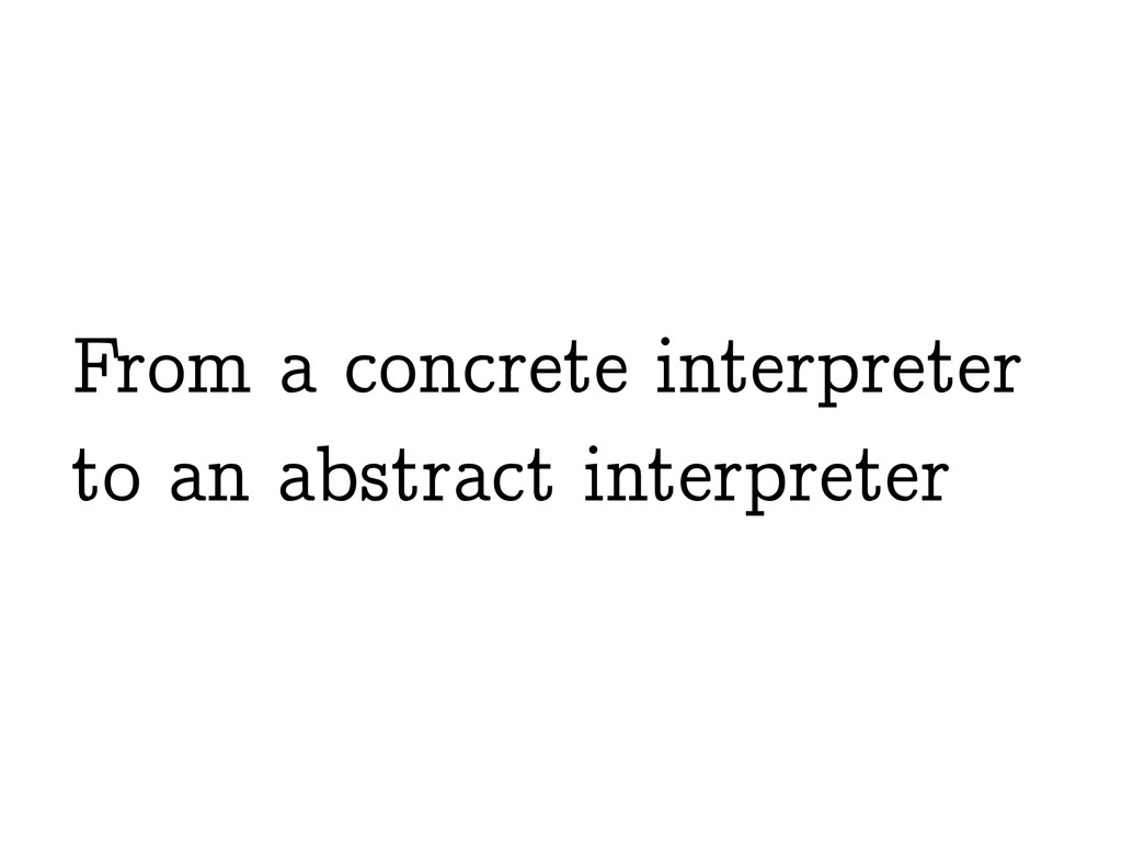 From a concrete interpreter to an abstract inte...