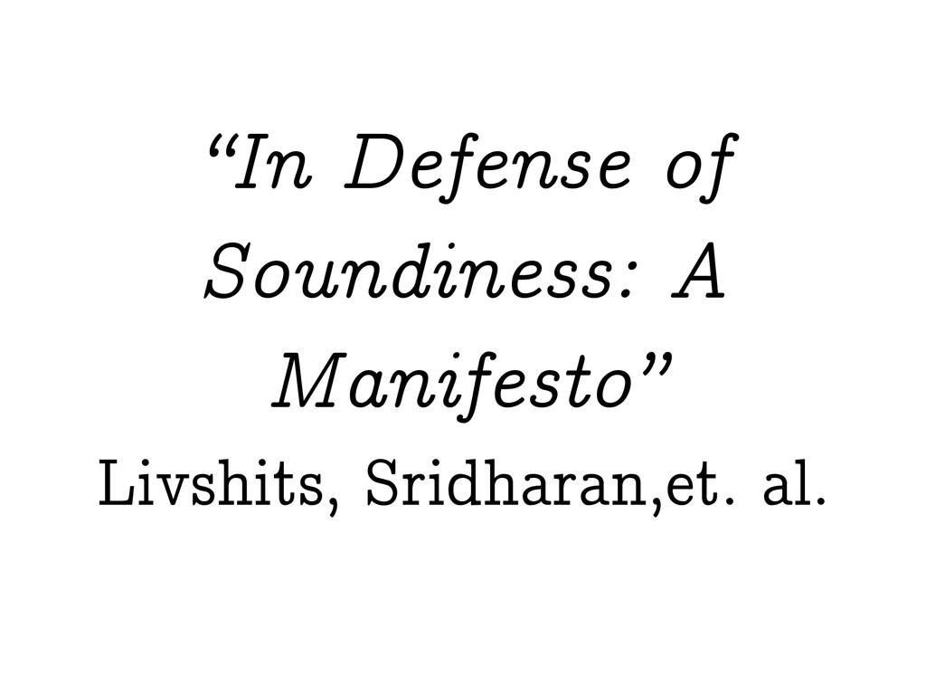 """In Defense of Soundiness: A Manifesto"" Livshit..."