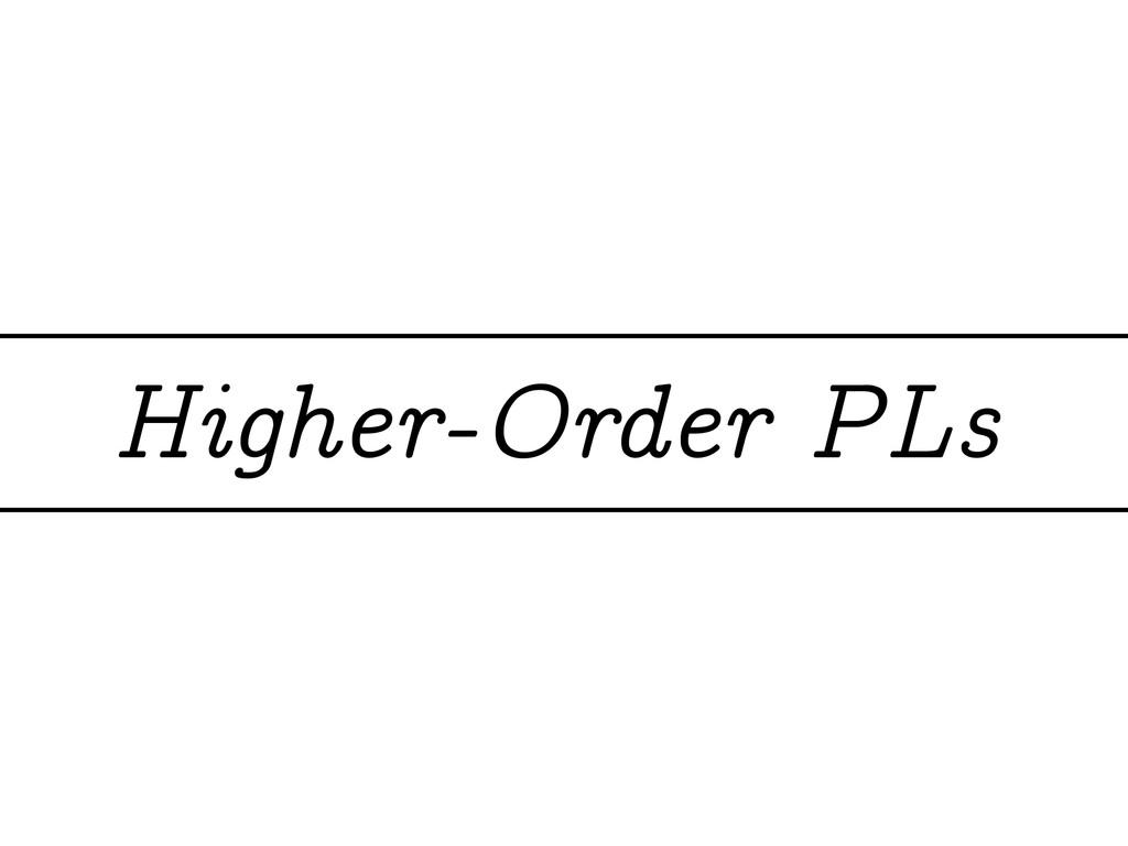 Higher-Order PLs
