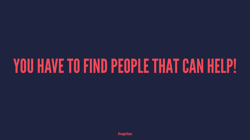 YOU HAVE TO FIND PEOPLE THAT CAN HELP! #magetit...