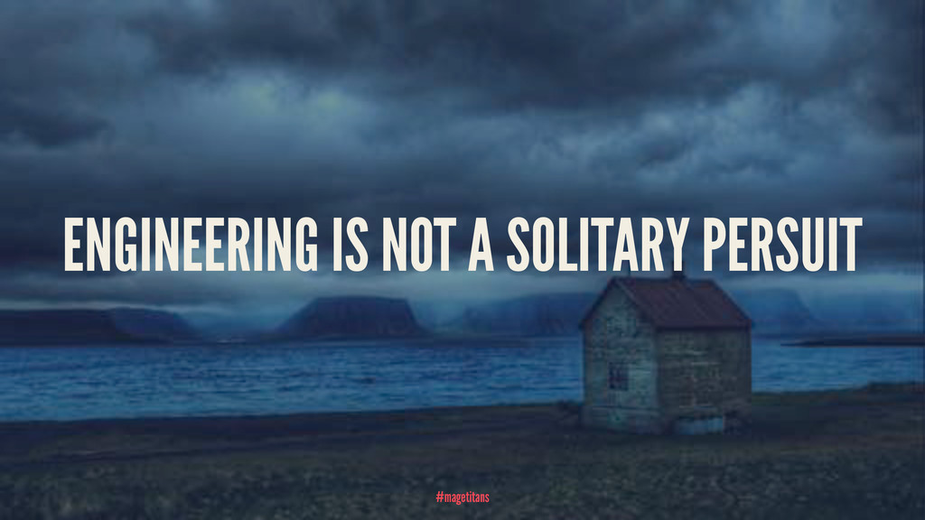 ENGINEERING IS NOT A SOLITARY PERSUIT #magetita...