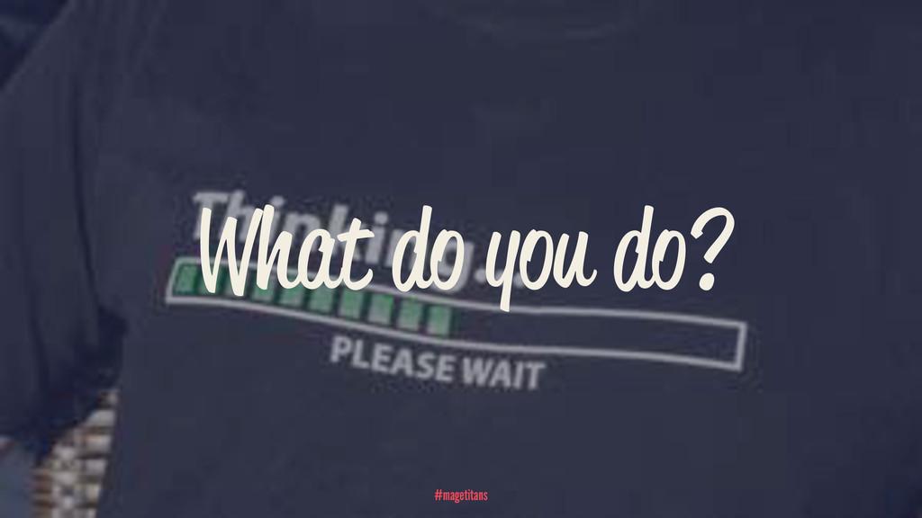 What do you do? #magetitans