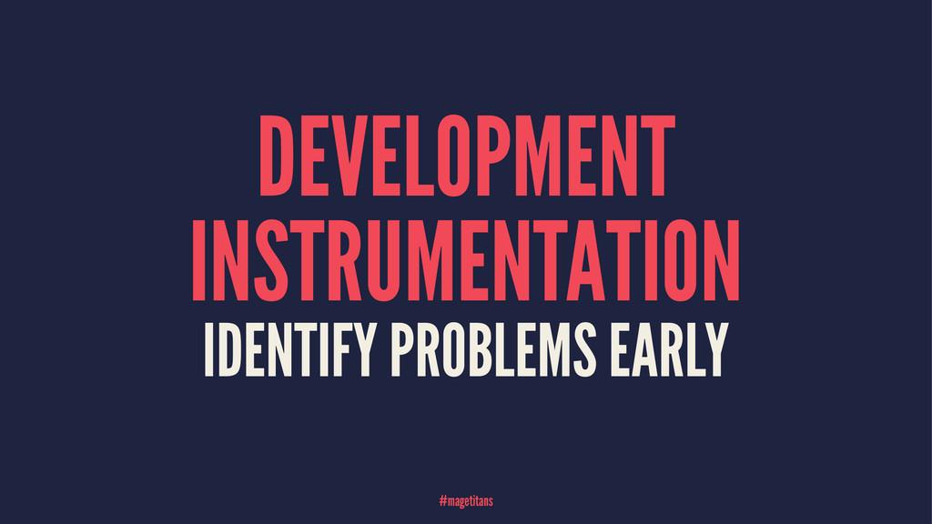 DEVELOPMENT INSTRUMENTATION IDENTIFY PROBLEMS E...
