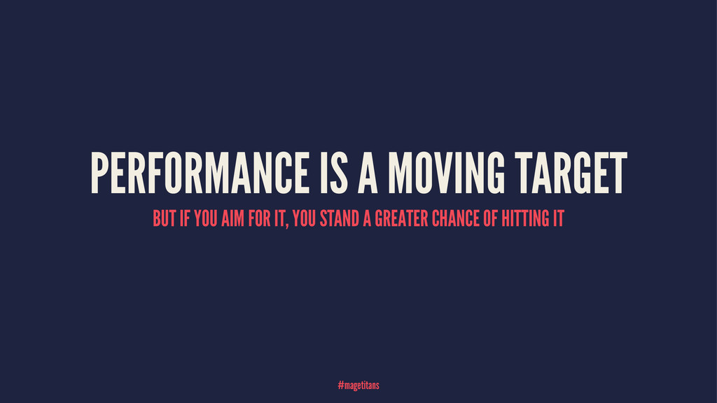 PERFORMANCE IS A MOVING TARGET BUT IF YOU AIM F...