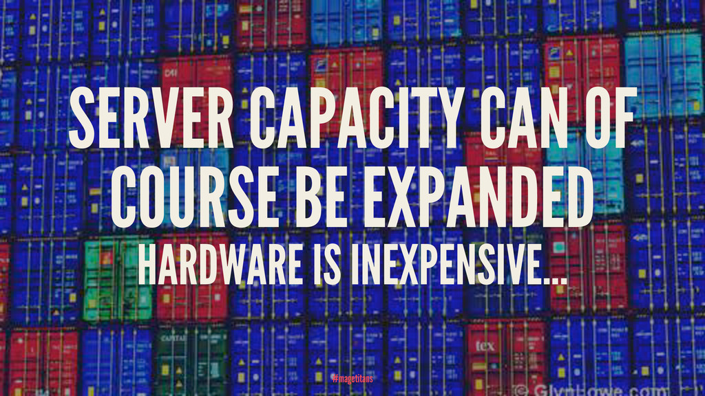 SERVER CAPACITY CAN OF COURSE BE EXPANDED HARDW...