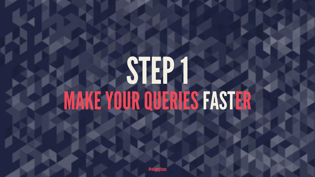 STEP 1 MAKE YOUR QUERIES FASTER #magetitans