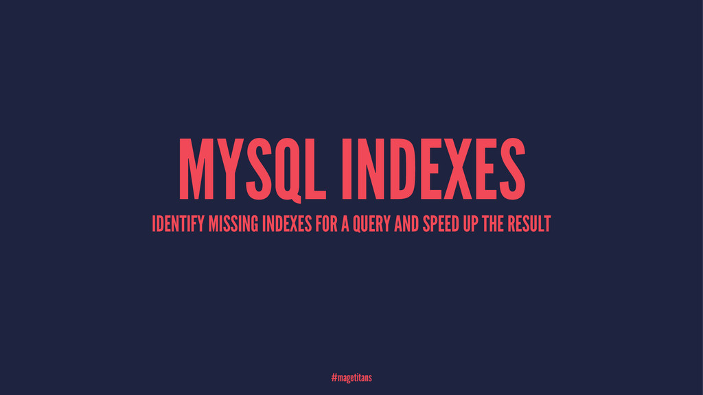 MYSQL INDEXES IDENTIFY MISSING INDEXES FOR A QU...