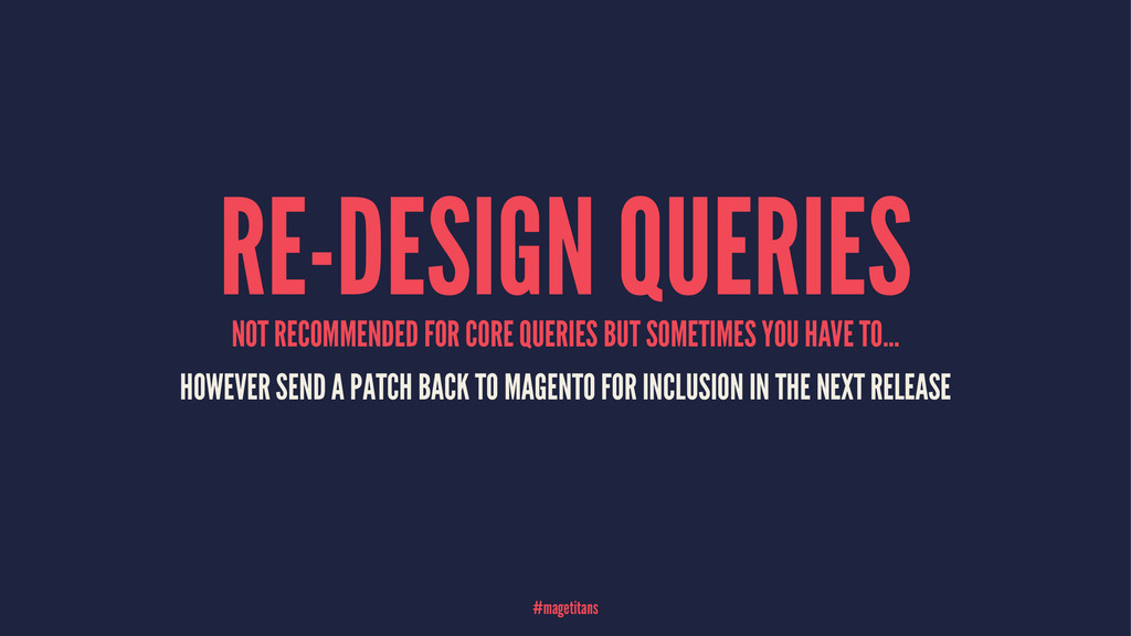 RE-DESIGN QUERIES NOT RECOMMENDED FOR CORE QUER...