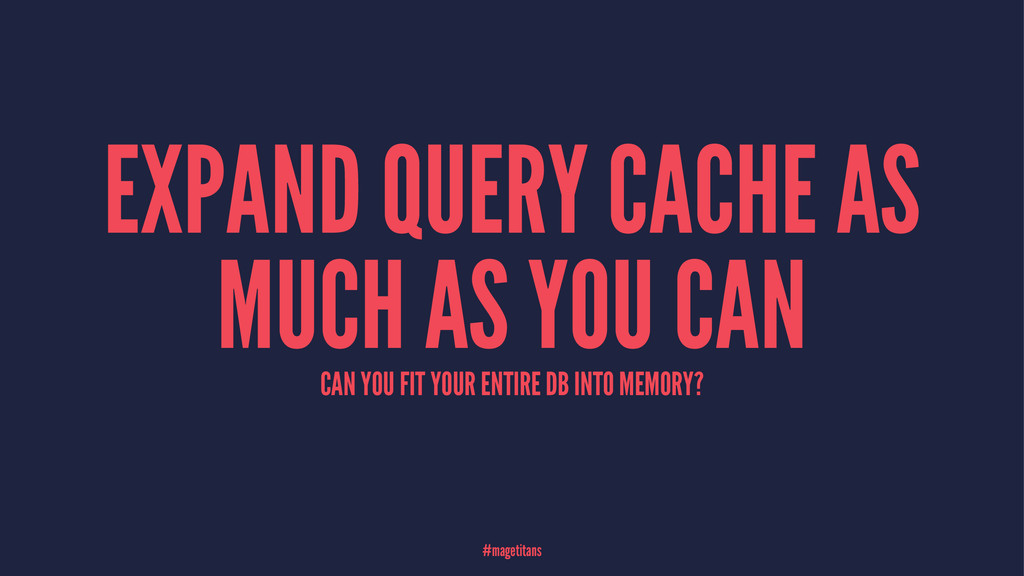 EXPAND QUERY CACHE AS MUCH AS YOU CAN CAN YOU F...