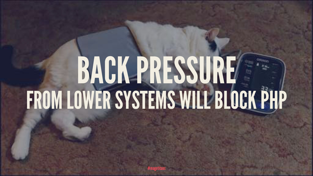 BACK PRESSURE FROM LOWER SYSTEMS WILL BLOCK PHP...