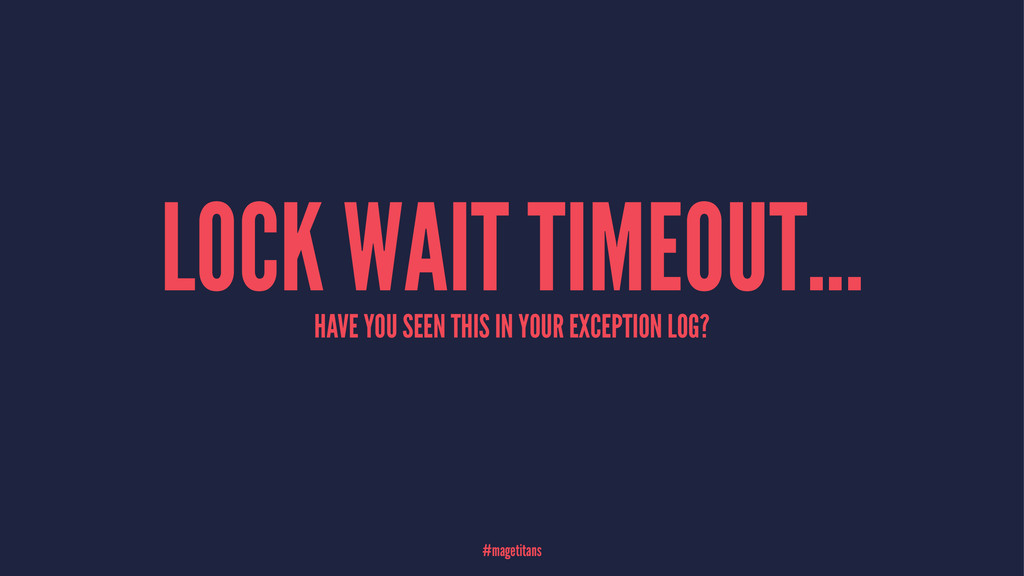 LOCK WAIT TIMEOUT... HAVE YOU SEEN THIS IN YOUR...