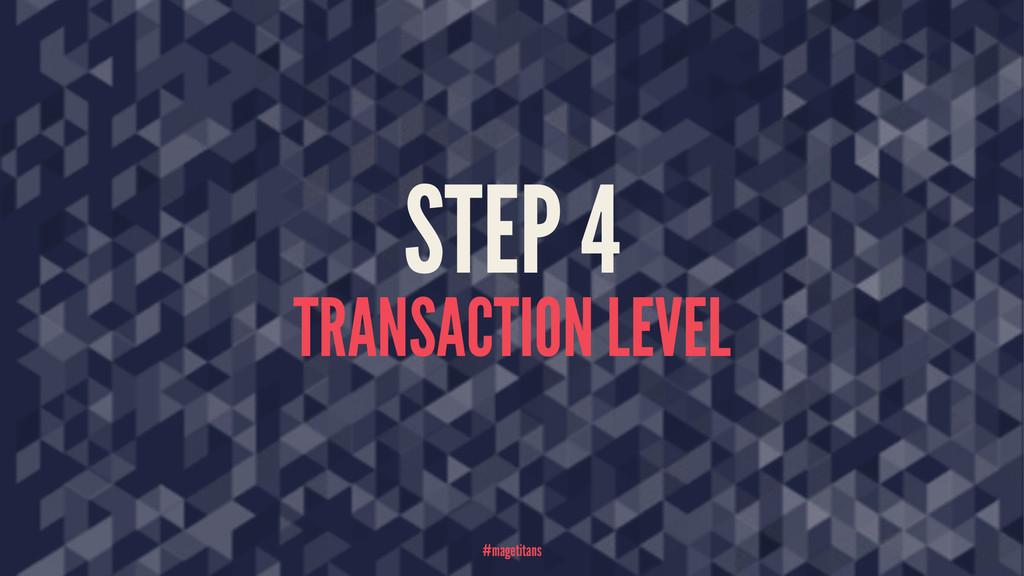 STEP 4 TRANSACTION LEVEL #magetitans