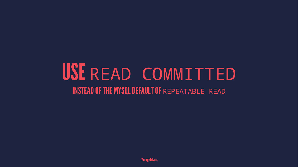 USE READ COMMITTED INSTEAD OF THE MYSQL DEFAULT...