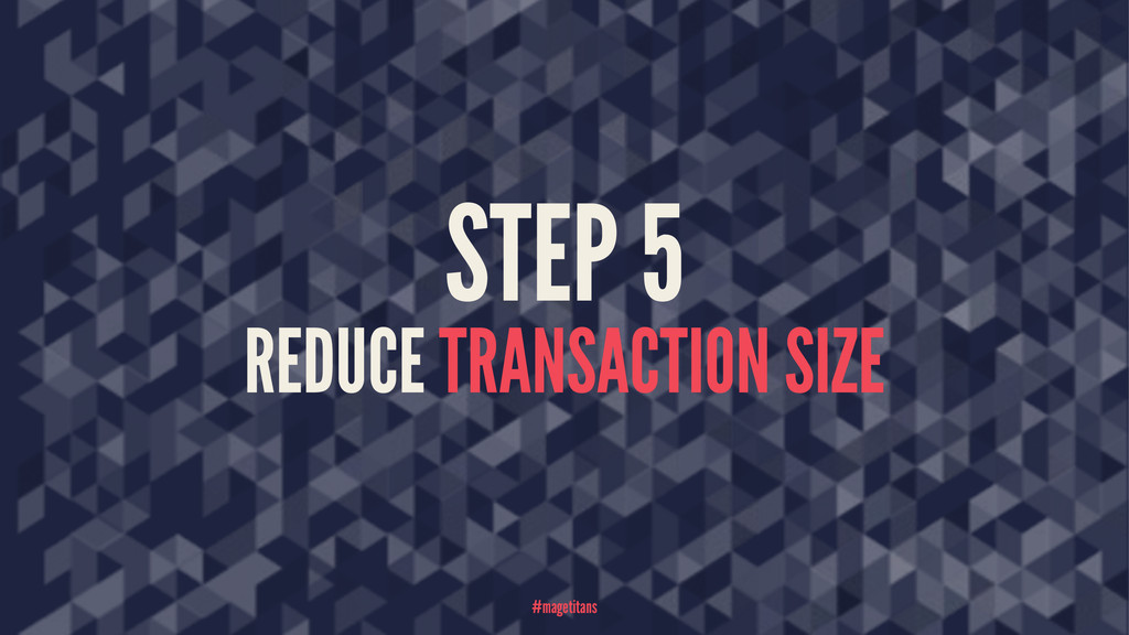 STEP 5 REDUCE TRANSACTION SIZE #magetitans