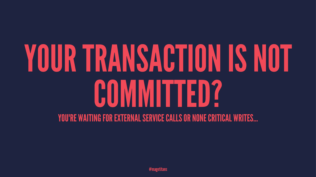 YOUR TRANSACTION IS NOT COMMITTED? YOU'RE WAITI...