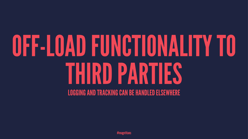 OFF-LOAD FUNCTIONALITY TO THIRD PARTIES LOGGING...