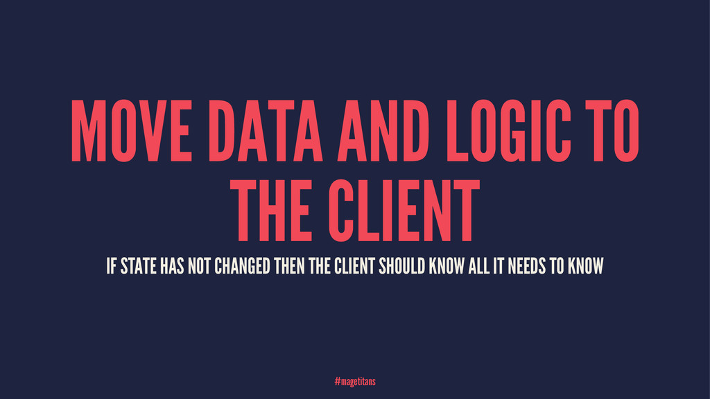 MOVE DATA AND LOGIC TO THE CLIENT IF STATE HAS ...