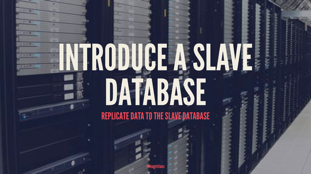 INTRODUCE A SLAVE DATABASE REPLICATE DATA TO TH...