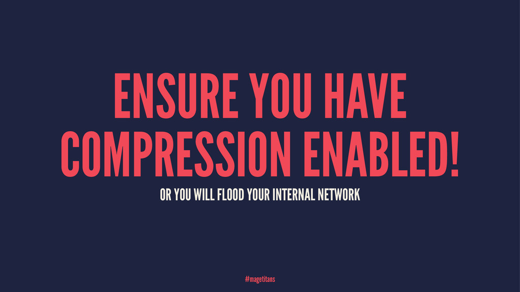 ENSURE YOU HAVE COMPRESSION ENABLED! OR YOU WIL...