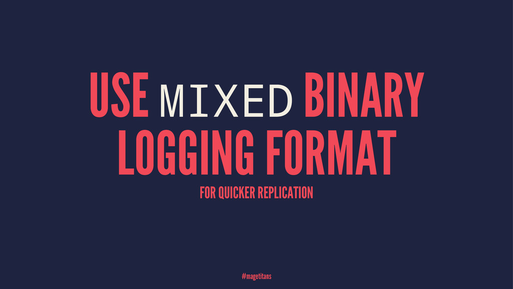 USE MIXED BINARY LOGGING FORMAT FOR QUICKER REP...