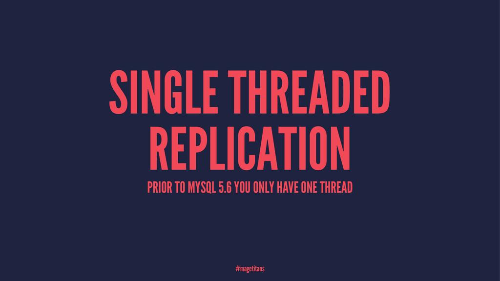 SINGLE THREADED REPLICATION PRIOR TO MYSQL 5.6 ...