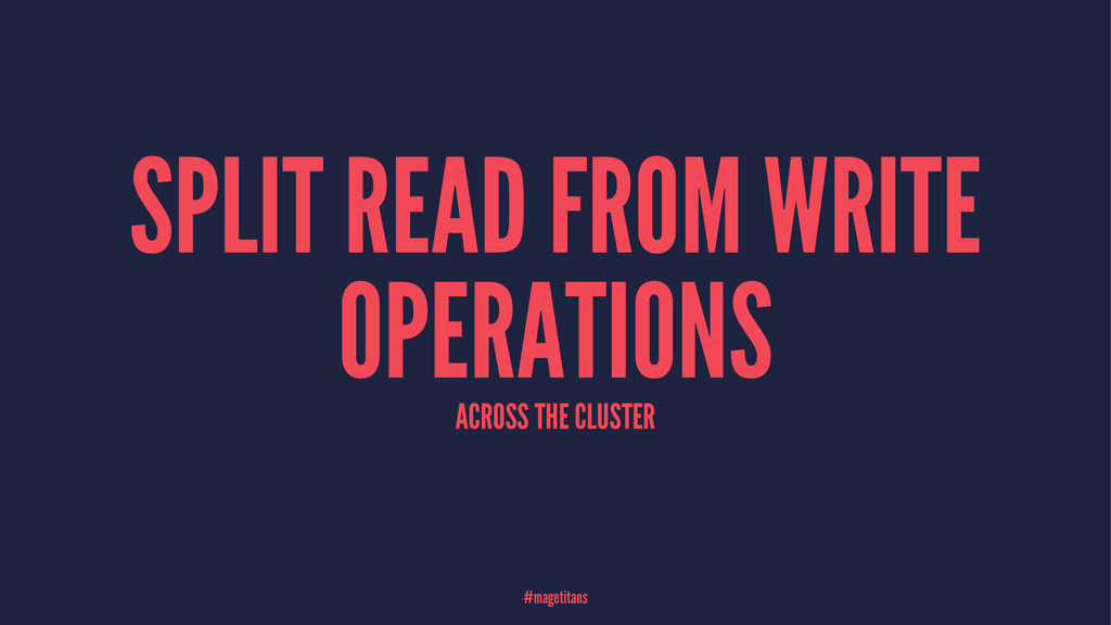 SPLIT READ FROM WRITE OPERATIONS ACROSS THE CLU...