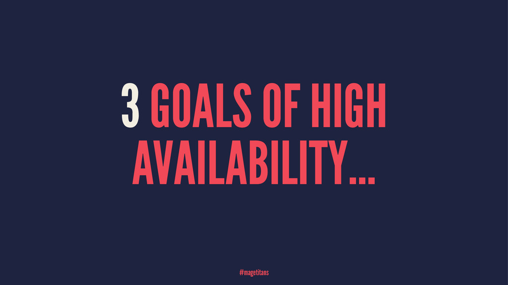3 GOALS OF HIGH AVAILABILITY... #magetitans