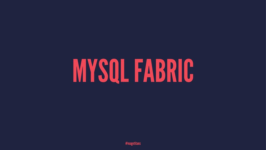 MYSQL FABRIC #magetitans