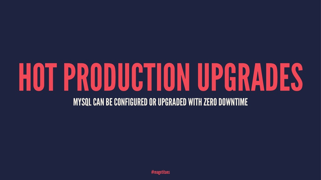 HOT PRODUCTION UPGRADES MYSQL CAN BE CONFIGURED...