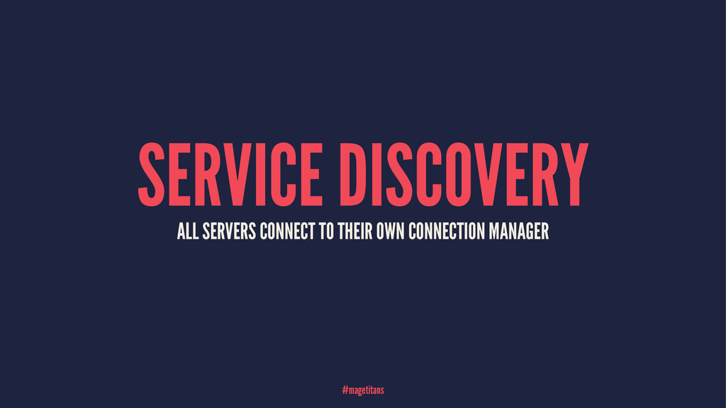 SERVICE DISCOVERY ALL SERVERS CONNECT TO THEIR ...