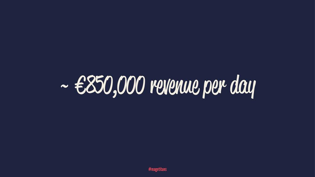 ~ €850,000 revenue per day #magetitans
