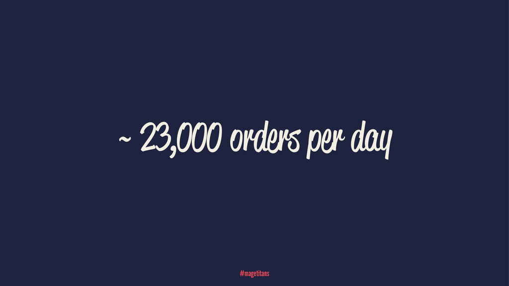 ~ 23,000 orders per day #magetitans
