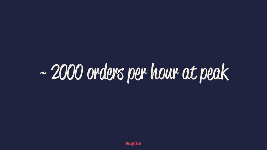 ~ 2000 orders per hour at peak #magetitans