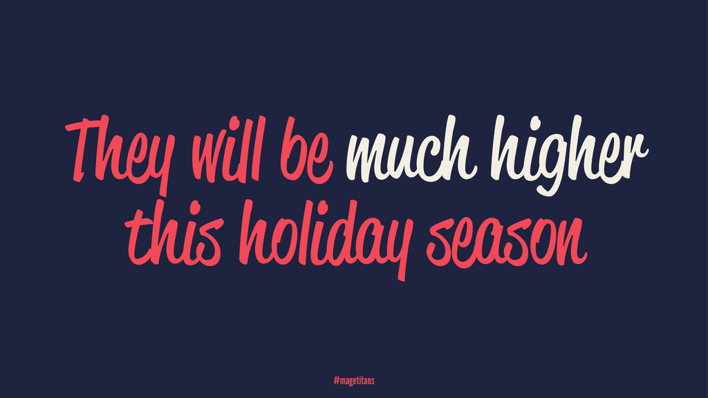 They will be much higher this holiday season #m...