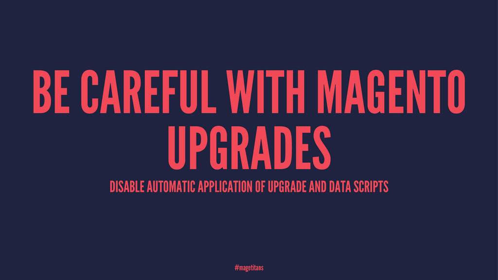 BE CAREFUL WITH MAGENTO UPGRADES DISABLE AUTOMA...