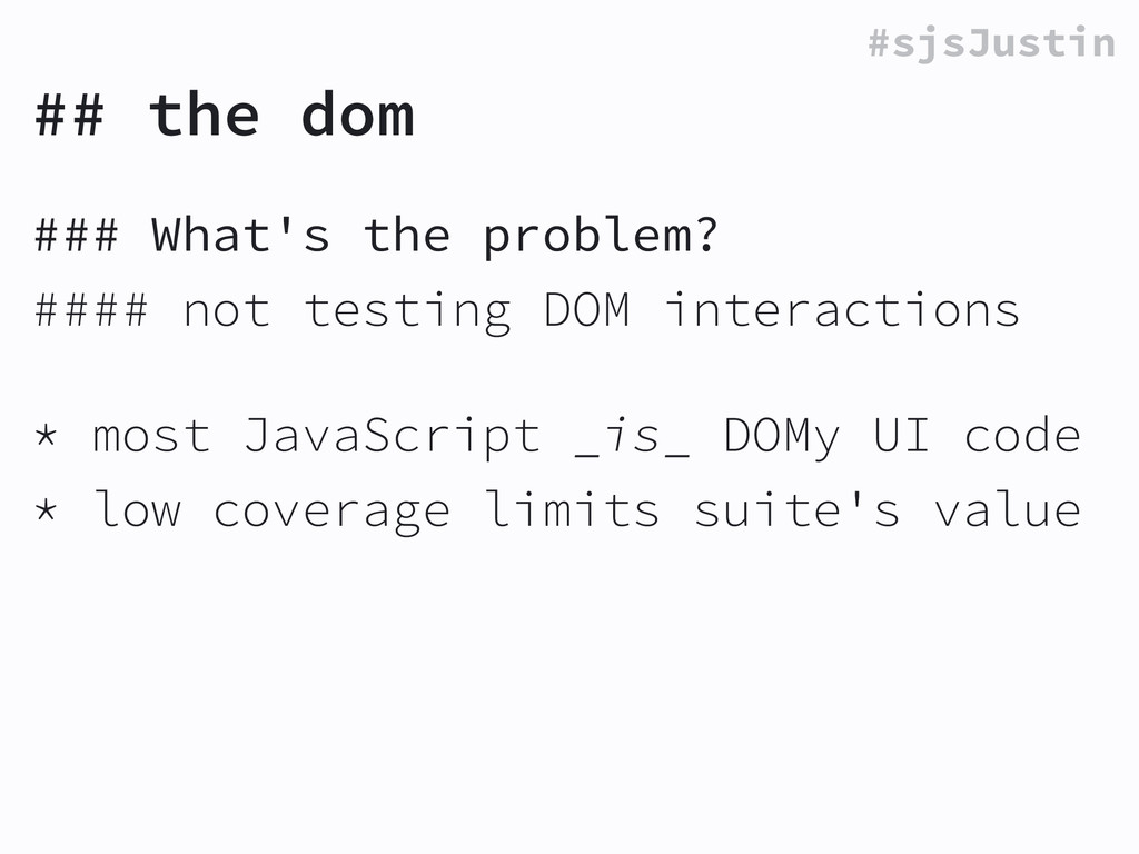 #sjsJustin ## the dom ### What's the problem? #...