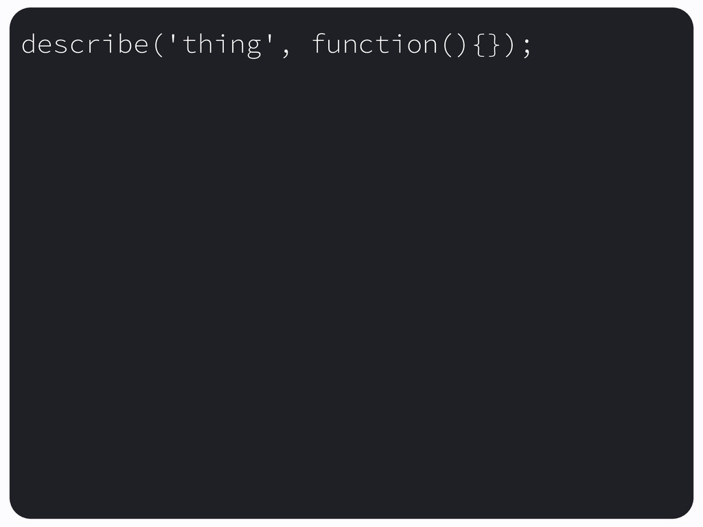 describe('thing', function(){});