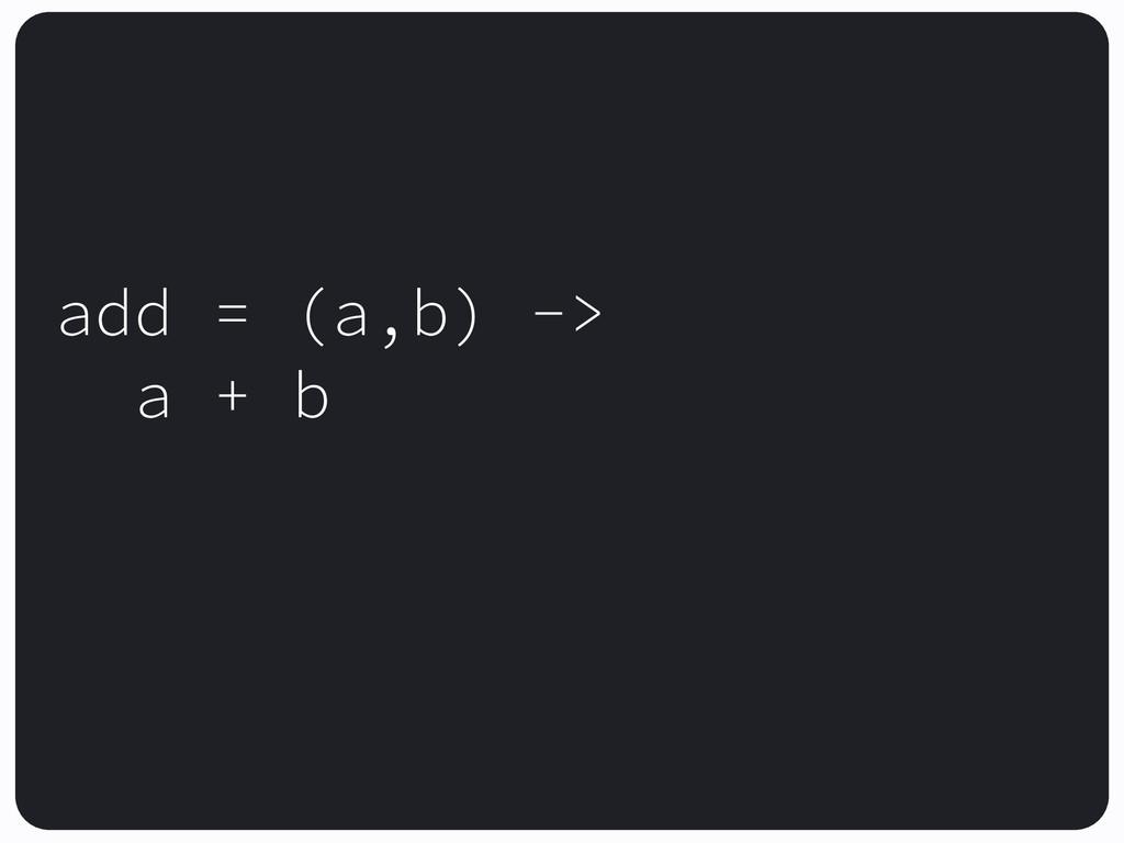 add = (a,b) -> a + b