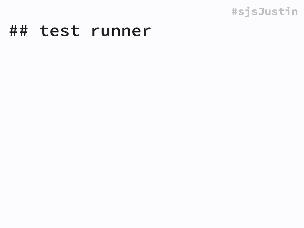 #sjsJustin ## test runner